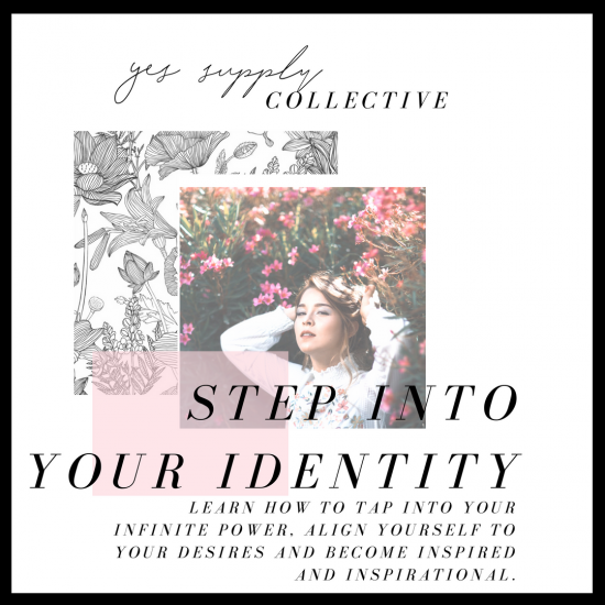 STEP INTO YOUR IDENTITY